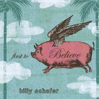 Billy Schafer » First to Believe
